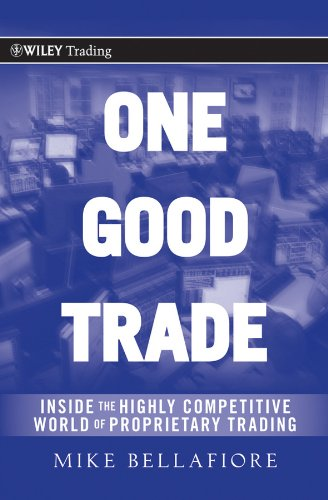 One Good Trade: Inside the Highly Competitive World of Proprietary Trading (Wiley Trading Book 454) (English Edition)