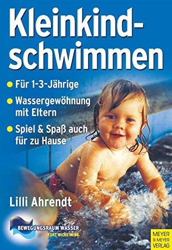 Kleinkindschwimmen: Grundlagen zur Kindesentwicklung und -förderung durch Eltern-Kind-Schwimmen im 2. und 3. Lebensjahr (Bewegungsraum Wasser 4)