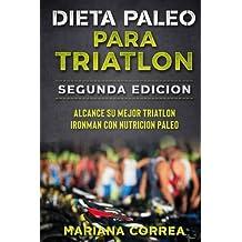 DIETA PALEO PARA TRIATLON SEGUNDA EDiCION: ALCANCE SU MEJOR TRIATLON IRONMAN Con NUTRICION PALEO