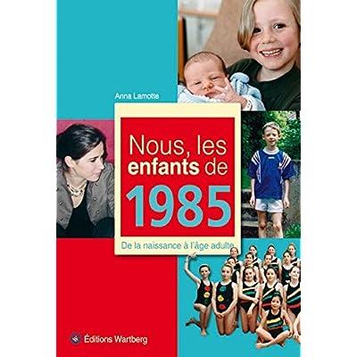 Nous, les enfants de 1985 : De la naissance à l'âge adulte