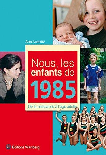 Nous, les enfants de 1985 : De la naissance à l'âge adulte par Anna Lamotte