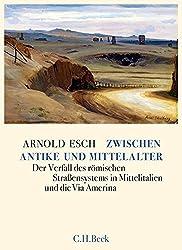 Zwischen Antike und Mittelalter: Der Verfall des römischen Straßensystems in Mittelitalien und die Via Amerina