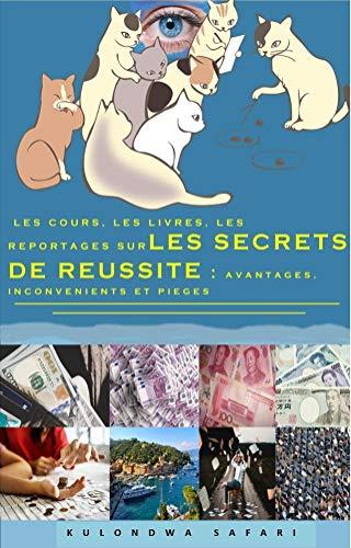 Couverture du livre LES COURS, LES LIVRES, LES REPORTAGES SUR LES SECRETS DE REUSSITE : AVANTAGES, INCONVENIENTS, ET PIEGES: UNE AUTRE INTERPRETATION