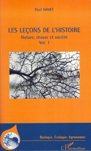 Livres gratuits en ligne Les leçons de l'histoire : Nature, chasse et société Volume 1 pdf epub