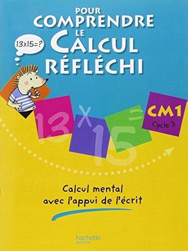 Pour comprendre le calcul réfléchi. Calcul mental avec l'appui de l'écrit. CM1. Per la Scuola elementare (Pour comprendre les mathématiques)