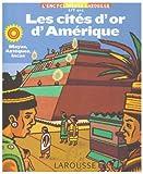 Les cités d'or d'Amérique : Mayas, Aztèques, Incas