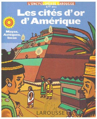 Les cités d'or d'Amérique : Mayas, Aztèques, Incas par Anne-Marie Lelorrain