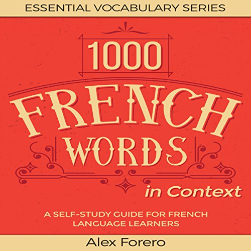 1000 French Words in Context: A Self-Study Guide for French Language Learners: Essential Vocabulary Series, Book 2 - Alex Forero - Unabridged