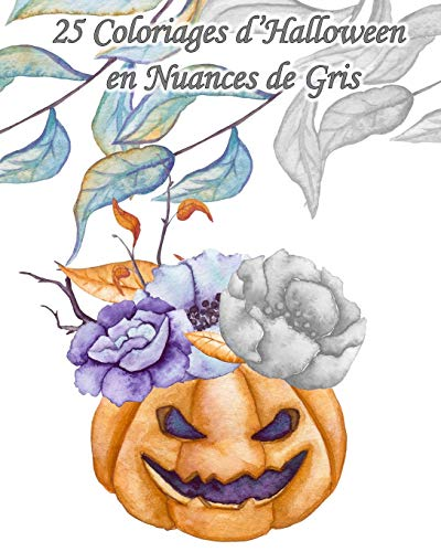 25 Coloriages d'Halloween en Nuances de Gris: 25 dessins d'Halloween à l'aquarelle en différents de tons de gris à colorier pour inviter Halloween à la maison (Coloriage pour soi - Halloween, Band 5)