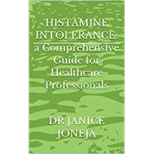 Histamine Intolerance: A Comprehensive Guide for Healthcare Professionals (English Edition)