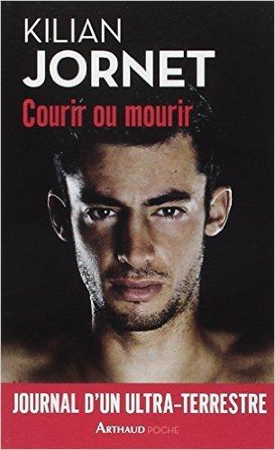 Courir Ou Mourir De Kilian Jornet ,Patricia Jolly Traduction  19 Mars 2015