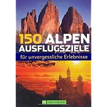 150 Alpen-Ausflugsziele für unvergessliche Erlebnisse
