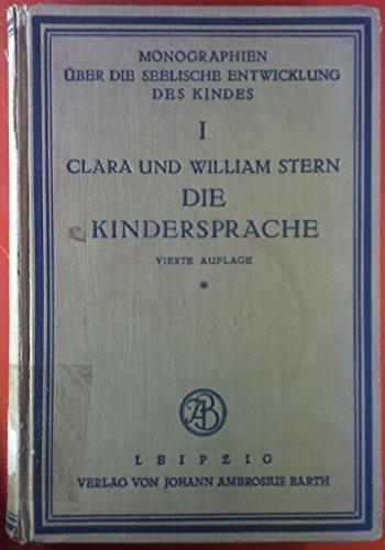 Monographien über die seelische Entwicklung des Kindes, I. Die Kindersprache, Eine psychologische und sprachtheoretische Untersuchung