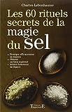 Les 60 rituels secrets de la magie du sel..