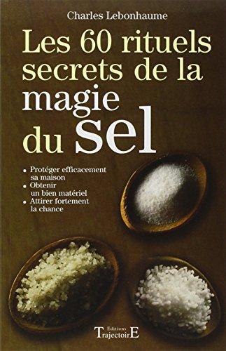 Les 60 rituels secrets de la magie du sel par Charles Lebonhaume