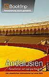 Andalusien Reiseführer: von Booktrip®: Reiseplanung leicht gemacht - Alle wesentlichen Informationen auf einen Blick