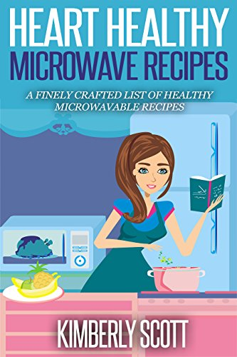 Heart Healthy Microwave Recipes: A Finely Crafted List of Healthy Microwavable Recipes (English Edition) Microwavable Kochen