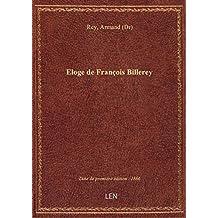 Eloge de François Billerey,... par Armand Rey,...