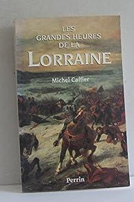 Les grandes heures de la Lorraine par Michel Caffier