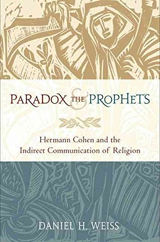 [(Paradox and the Prophets : Hermann Cohen and the Indirect Communication of Religion)] [By (author) Daniel H. Weiss] published on (June, 2012)