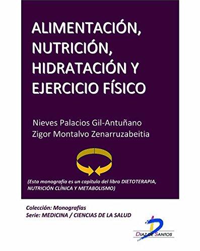 Alimentación, nutrición, hidratación y ejercicio físico (Este capítulo pertenece al libro Dietoterapia, nutrición clínica y metabolismo): 1 por Nieves Palacios Gil Antuñano