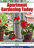 Apartment Gardening Today: Learn to Grow a Complete Garden in a Small Space (Container Gardening, Plants, gardening)