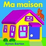 Ma maison / Byron Barton | Barton, Byron. Illustrateur. Auteur