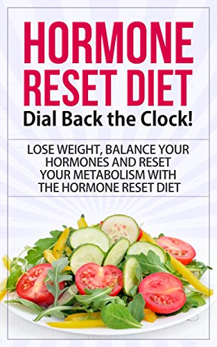 Hormone Reset Diet: Dial Back the Clock! - Lose Weight, Balance Your Hormones and Reset Your Metabolism with the   Hormone Reset Diet (hormone reset diet, ... reset diet actions) (English Edition)