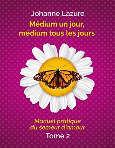 Couverture du livre Médium un jour, médium tous les jours: Manuel pratique du semeur d'amour (tome 2)