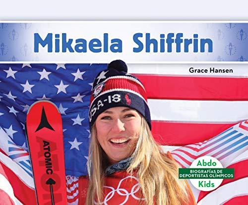 Mikaela Shiffrin (Biografias De Deportistas Olimpicos) por Grace Hansen