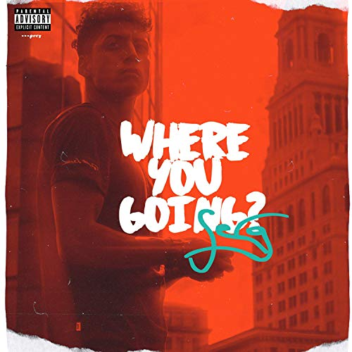 Where You Going [Explicit]