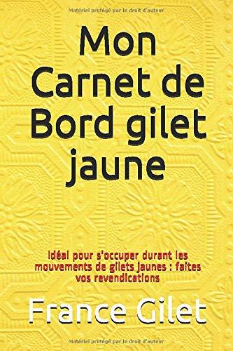 Mon Carnet de Bord gilet jaune: Idéal pour s'occuper durant les mouvements de gilets jaunes : faites vos revendications