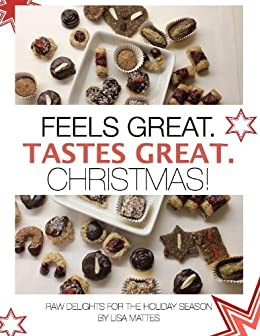Feels Great. Tastes Great. Christmas!: The best raw vegan and vegetarian Christmas cookies for everyone from beginners to gourmets by [Mattes, Lisa]