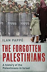 The Forgotten Palestinians: A History of the Palestinians in Israel by Ilan Papp?? (2013-07-23)