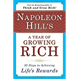 Napoleon Hill's a Year of Growing Rich: 52 Steps to Achieving Life's Rewards: Fifty-Two Steps to Achieving Lifei S Rewards