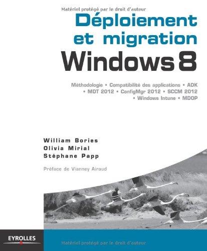 Dploiement et migration, windows 8 : Mthodologie, compatibilit des applications, ADK, MDT 2012, ConfigMgr 2012, SCCM 2102, Windows Intune, MDOP