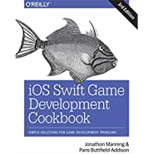 iOS Swift Game Development Cookbook: Simple Solutions for Game Development Problems (English Edition)
