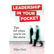 Leadership in Your Pocket. Leadership Tips for When You're on the Move by Pilar Orti (2013-12-09)