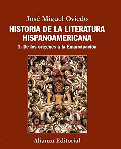 Historia de la literatura hispanoamericana: 1. De los orígenes a la Emancipación (El Libro Universitario - Manuales) por José Miguel Oviedo