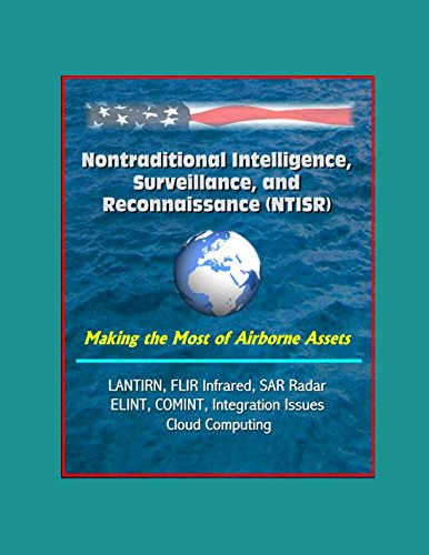Price comparison product image Nontraditional Intelligence,  Surveillance,  and Reconnaissance (NTISR) - Making the Most of Airborne Assets - LANTIRN,  FLIR Infrared,  SAR Radar,  ELINT,  COMINT,  Integration Issues,  Cloud Computing