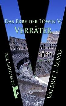 Das Erbe der Löwin V: Verräter (Zoe Lionheart 15) von [Long, Valerie J.]