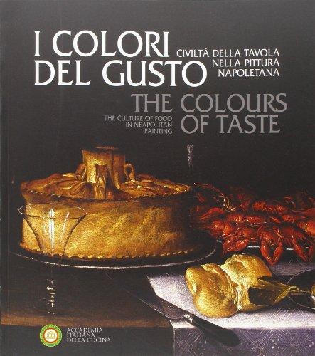 I colori del gusto. Civiltà della tavola nella pittura napoletana. Ediz. italiana e inglese
