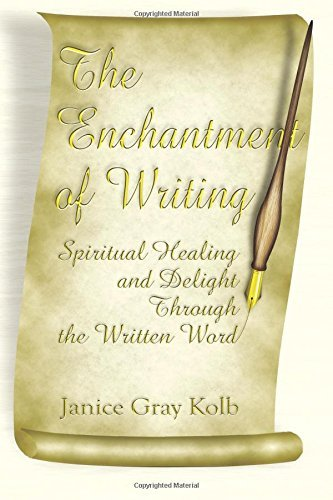 The Enchantment of Writing: Spiritual Healing and Delight Through the Written Word by Janice Gray Kolb (2001-04-17)