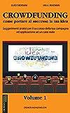 Hai un'idea da realizzare e cerchi un modo per finanziarla? Stai pensando al crowdfunding come possibile soluzione? Questo primo volume della Crowdfunding Series offre una chiara guida ai principali passi da compiere per impostare una campagn...