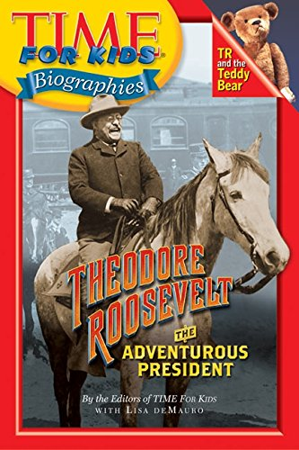 Time For Kids: Theodore Roosevelt: The Adventurous President (Time For Kids Biographies)