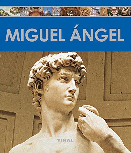 Miguel Ángel (Enciclopedia Del Arte) por Tikal Ediciones S A