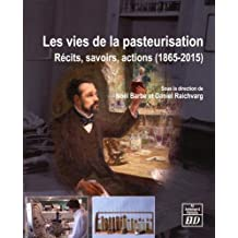 Les vies de la pasteurisation : Récits, savoirs, actions (1865-2015)
