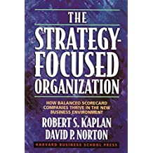 The Strategy-Focused Organization: How Balanced Scorecard Companies Thrive in the New Business Environment by Robert S. Kaplan (2000-09-24)