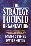 The Strategy-Focused Organization: How Balanced Scorecard Companies Thrive in the New Business Environment by Robert S. Kaplan (2000-09-02)
