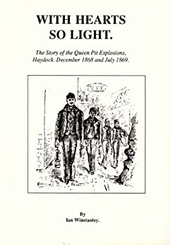 WITH HEARTS SO LIGHT. The Story of the Queen Pit Explosions, Haydock, December 1868 and July 1869. by [Winstanley, Ian]